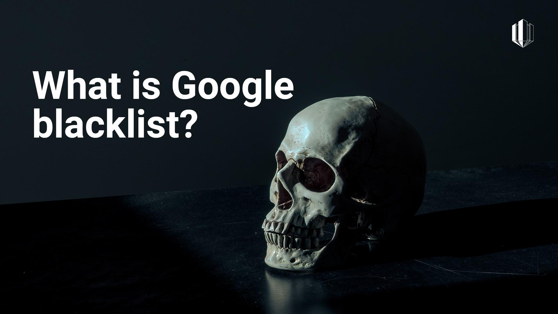 What is Google Blacklist? - WebARX Website Security
