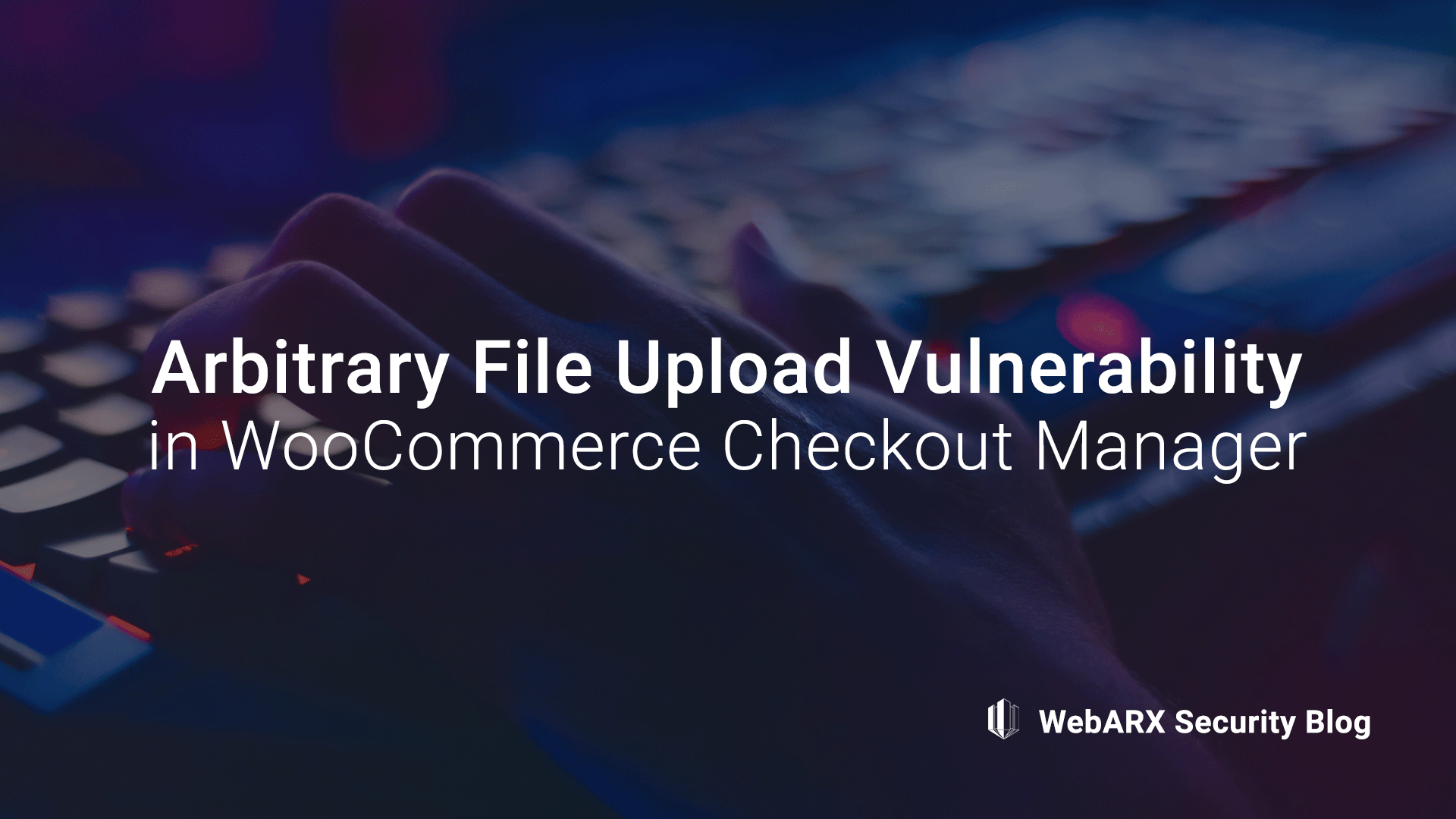 Arbitrary File Upload Vulnerability in WooCommerce Checkout Manager